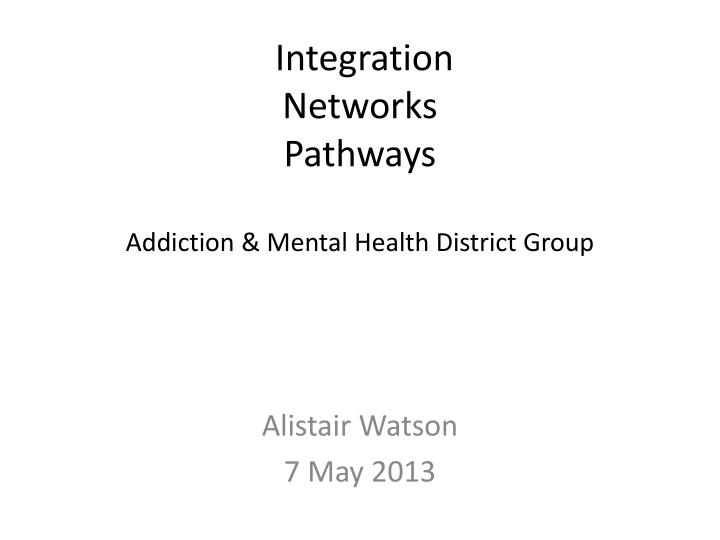 Integration networks pathways addiction mental health district group