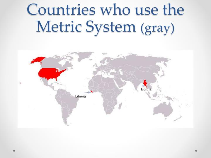 Countries who use the metric system gray
