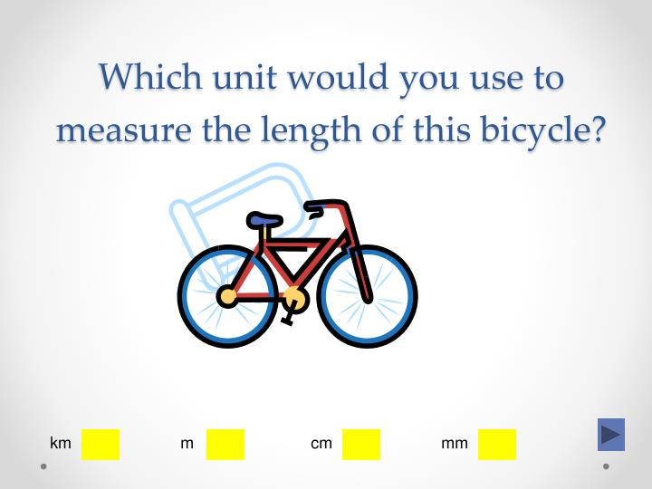 Which unit would you use to measure the length of this bicycle?
