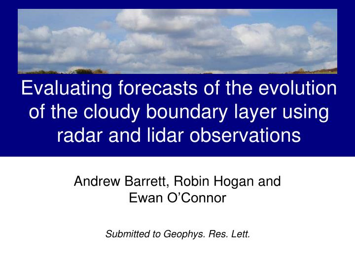 Evaluating forecasts of the evolution of the cloudy boundary layer using radar and lidar observations