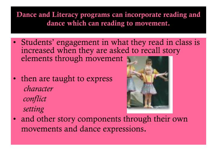 Dance and Literacy programs can incorporate reading and dance which can reading to movement.