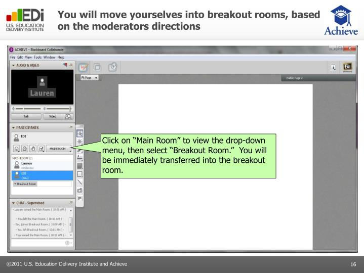 You will move yourselves into breakout rooms, based on the moderators directions