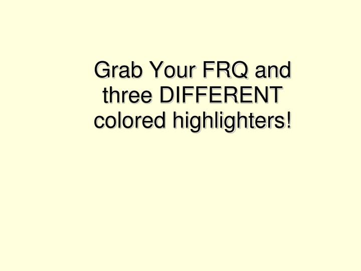 grab your frq and three different colored highlighters