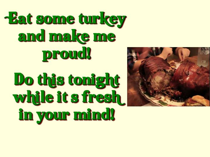 Eat some turkey and make me proud