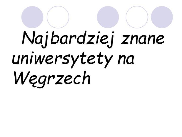 Najbardziej znane             uniwersytety na Węgrzech