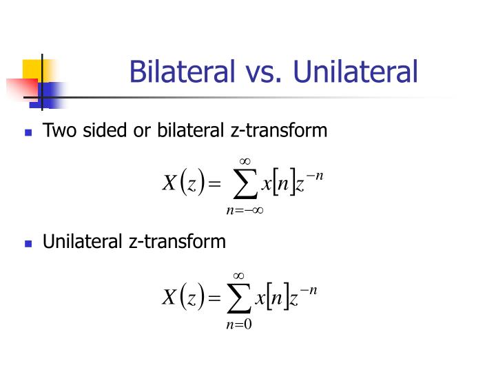 Bilateral vs. Unilateral