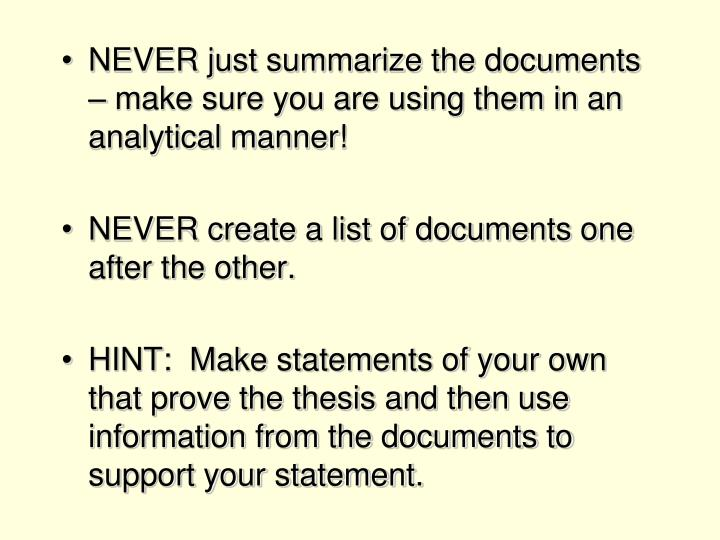NEVER just summarize the documents – make sure you are using them in an analytical manner!