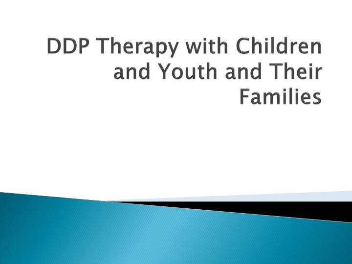 DDP Therapy with Children and Youth and Their Families
