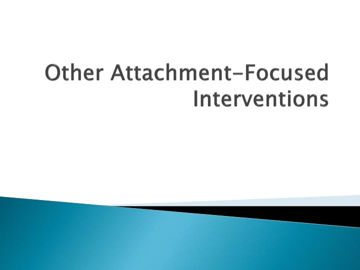Other Attachment-Focused Interventions