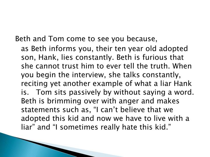Beth and Tom come to see you because,