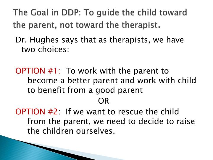 The Goal in DDP: To guide the child toward the parent, not toward the therapist