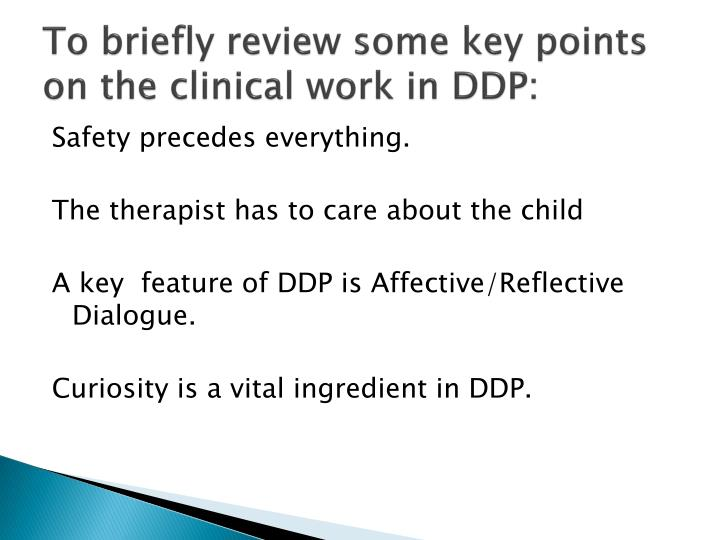 To briefly review some key points on the clinical work in DDP: