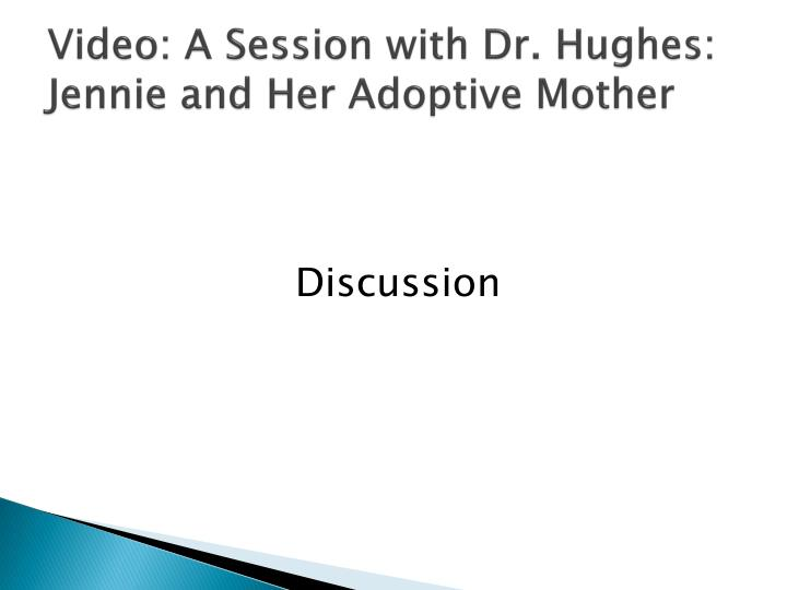 Video: A Session with Dr. Hughes:  Jennie and Her Adoptive Mother