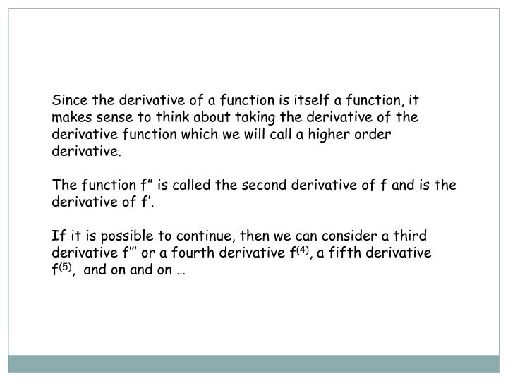 Since the derivative of a function is itself a function, it makes sense to think about taking the de...