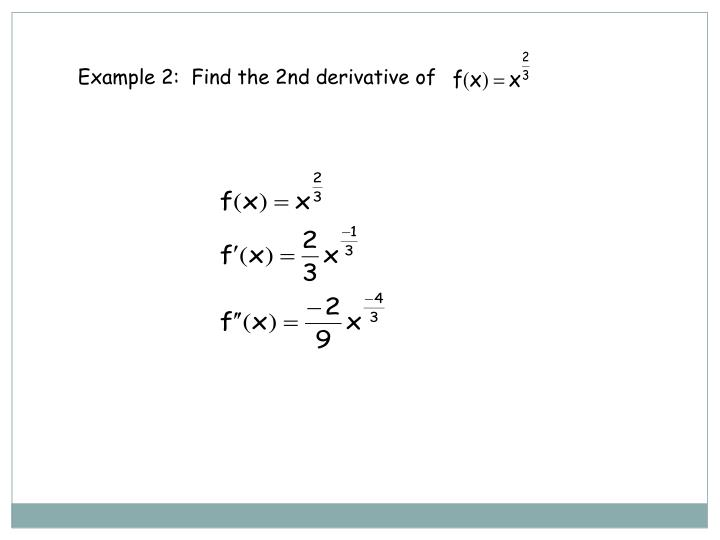 Example 2:  Find the 2nd derivative of