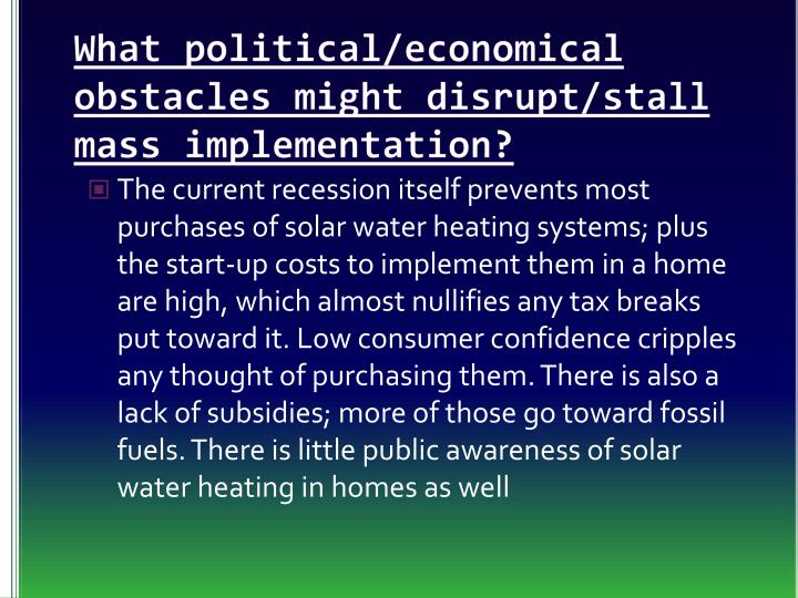 What political/economical obstacles might disrupt/stall mass implementation?