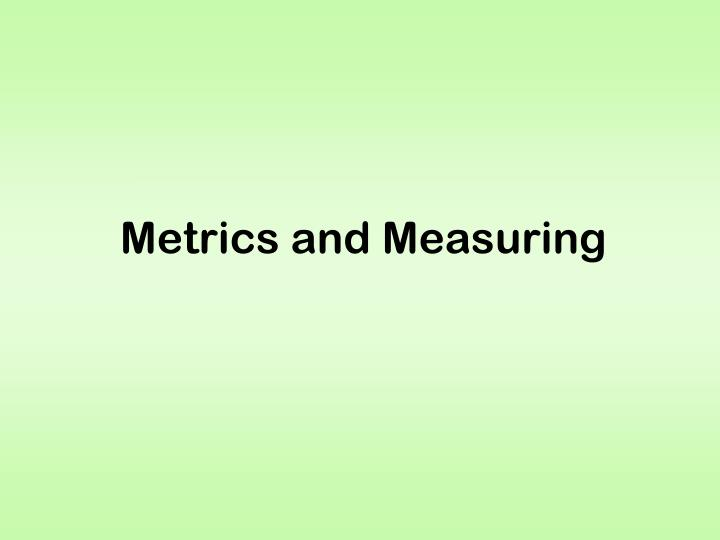 Metrics and Measuring