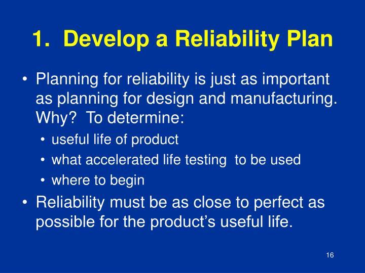 1.  Develop a Reliability Plan