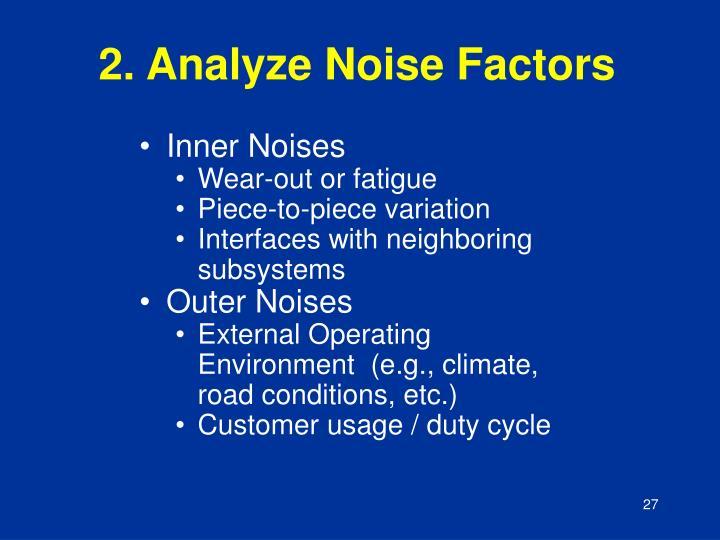 2. Analyze Noise Factors