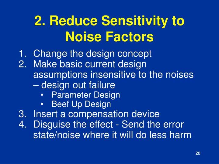 2. Reduce Sensitivity to Noise Factors