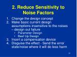 2 reduce sensitivity to noise factors
