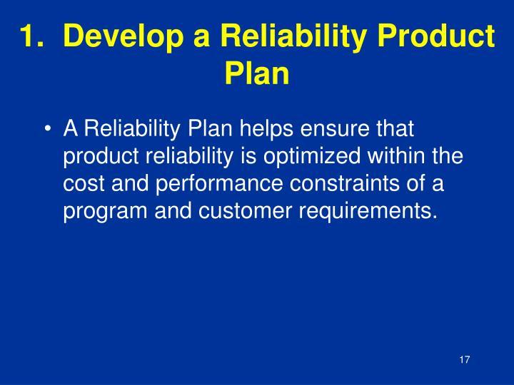 1.  Develop a Reliability Product Plan