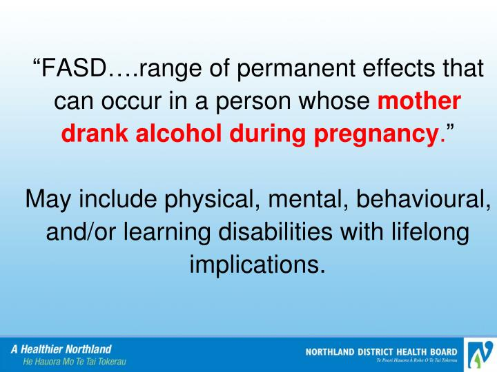 """FASD….range of permanent effects that can occur in a person whose"