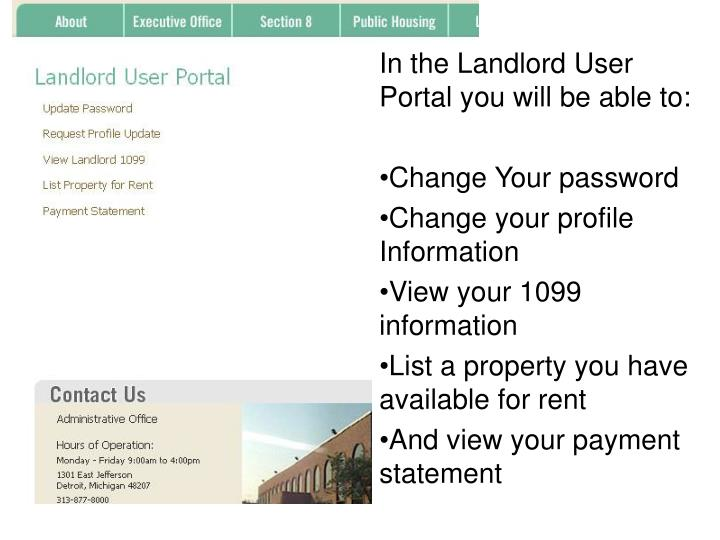 In the Landlord User Portal you will be able to: