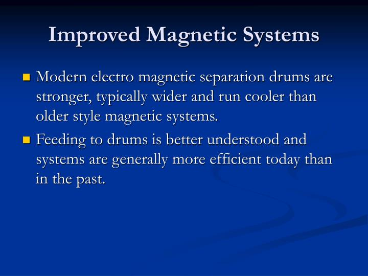 Improved Magnetic Systems