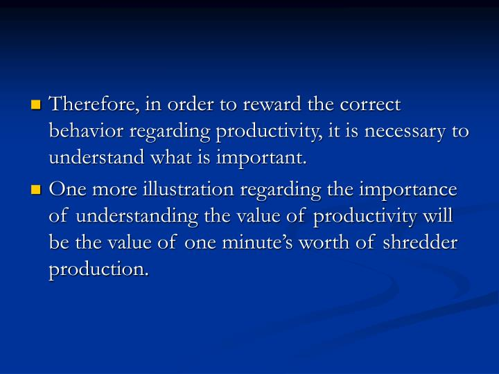 Therefore, in order to reward the correct behavior regarding productivity, it is necessary to understand what is important.