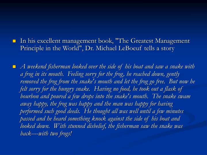 """In his excellent management book, """"The Greatest Management Principle in the World"""", Dr. Michael LeBoeuf tells a story"""
