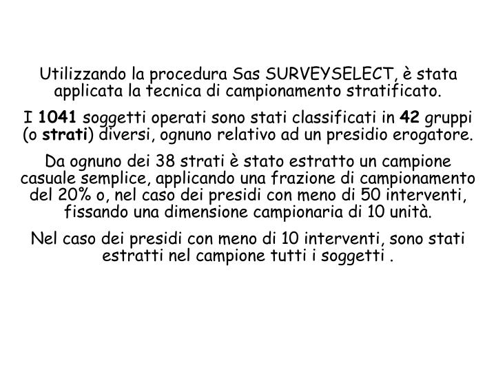 Utilizzando la procedura Sas SURVEYSELECT, è stata applicata la tecnica di campionamento stratificato.