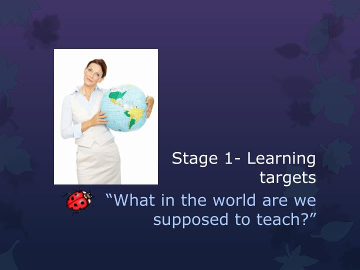 Stage 1- Learning targets