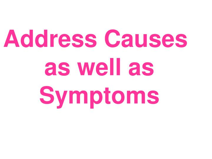 Address Causes as well as Symptoms