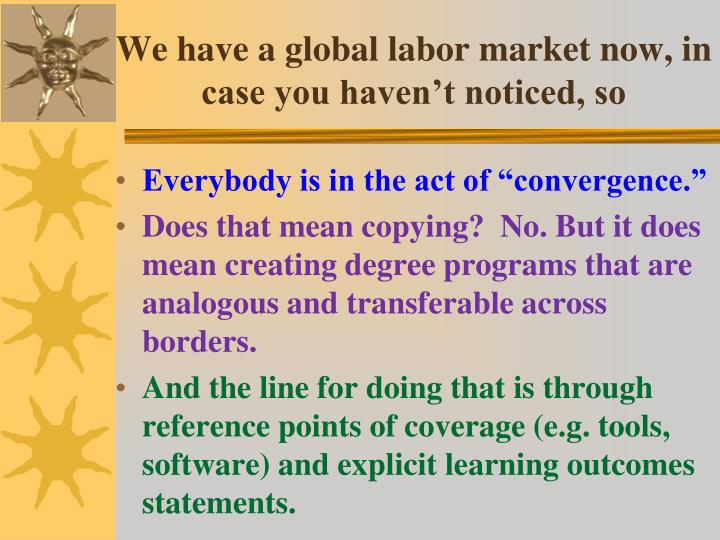 We have a global labor market now, in case you haven't noticed, so
