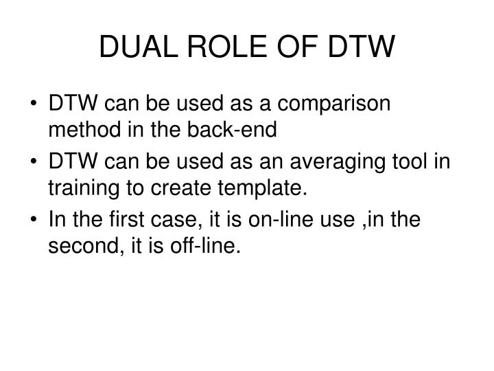 DUAL ROLE OF DTW