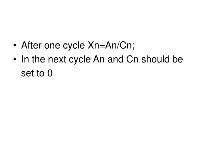 After one cycle Xn=An/Cn;