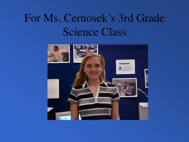 For ms cernosek s 3rd grade science class