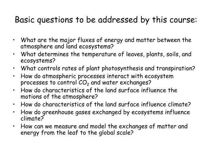 Basic questions to be addressed by this course: