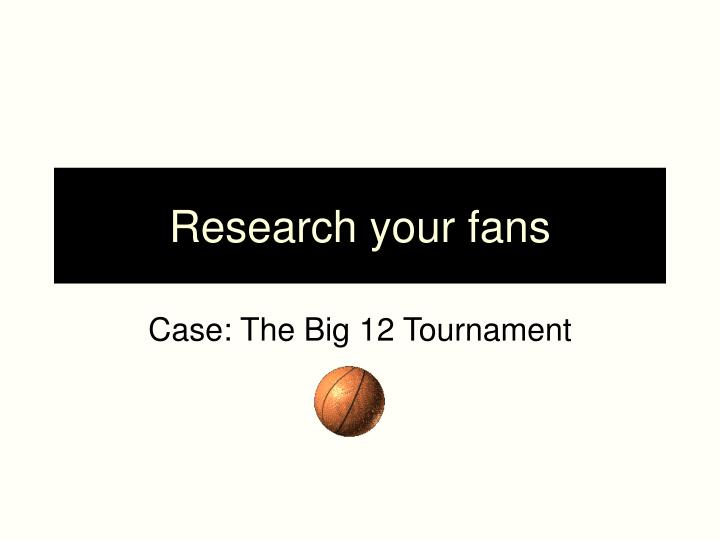research your fans