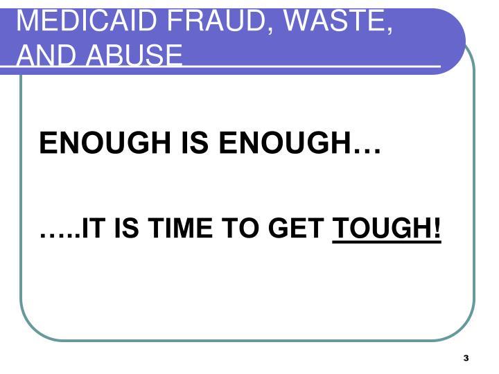 MEDICAID FRAUD, WASTE, AND ABUSE