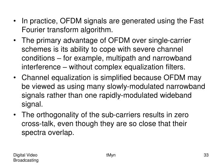 In practice, OFDM signals are generated using the Fast Fourier transform algorithm.