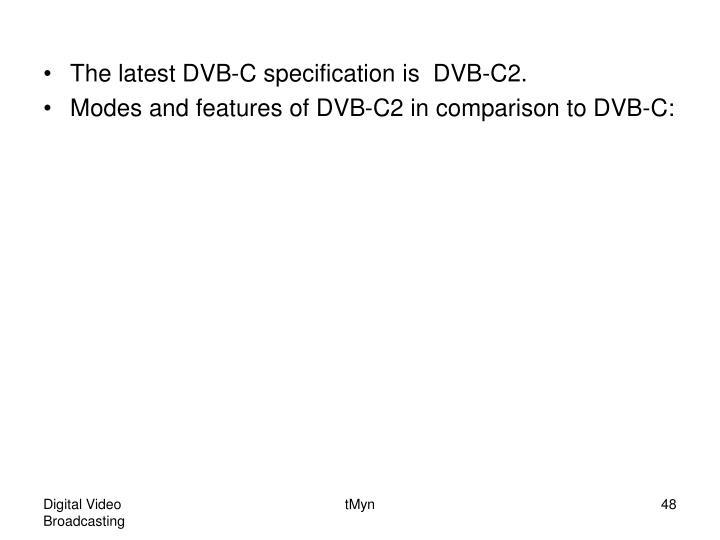 The latest DVB-C specification is  DVB-C2.
