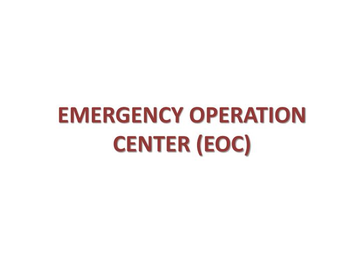 EMERGENCY OPERATION CENTER (EOC)