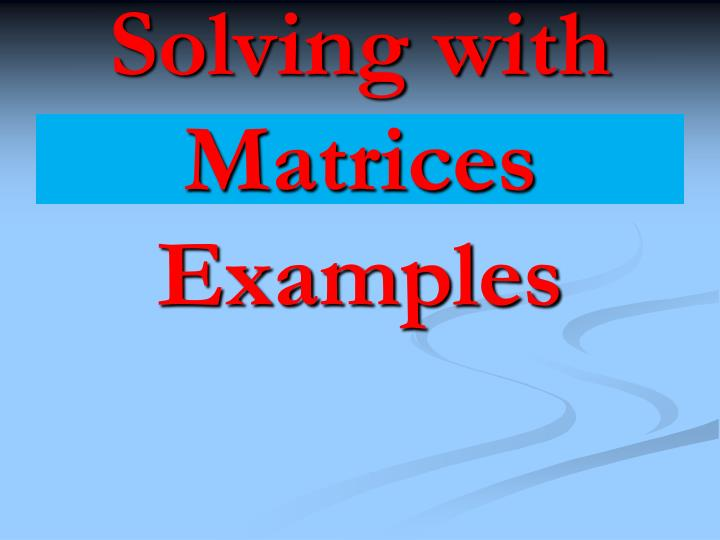 Solving with Matrices Examples