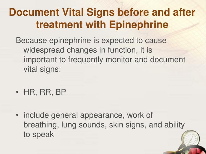 Document Vital Signs before and after treatment with Epinephrine