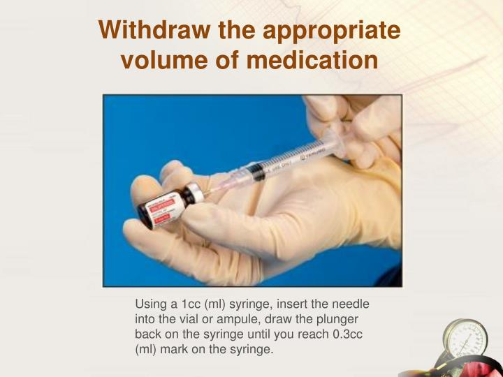 Withdraw the appropriate volume of medication