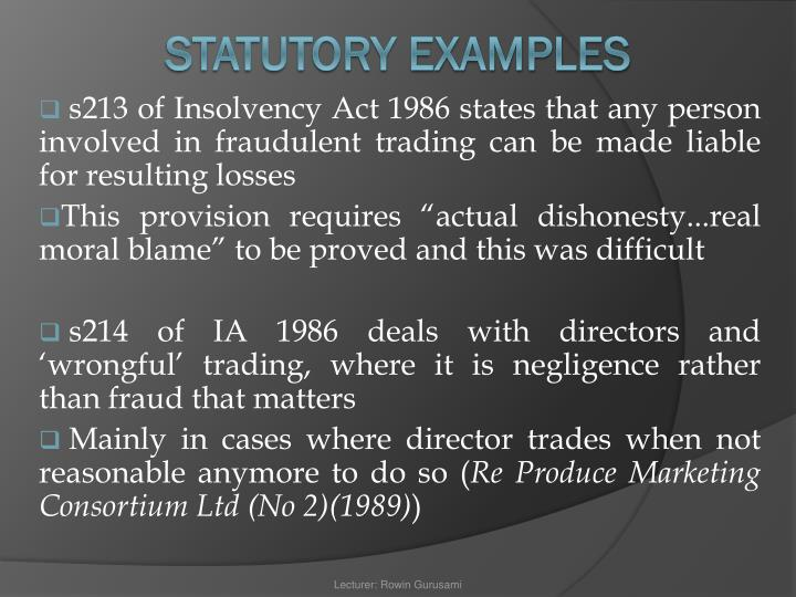 s213 of Insolvency Act 1986 states that any person involved in fraudulent trading can be made liable for resulting losses