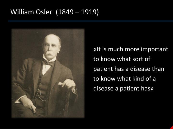 William Osler  (1849 – 1919)