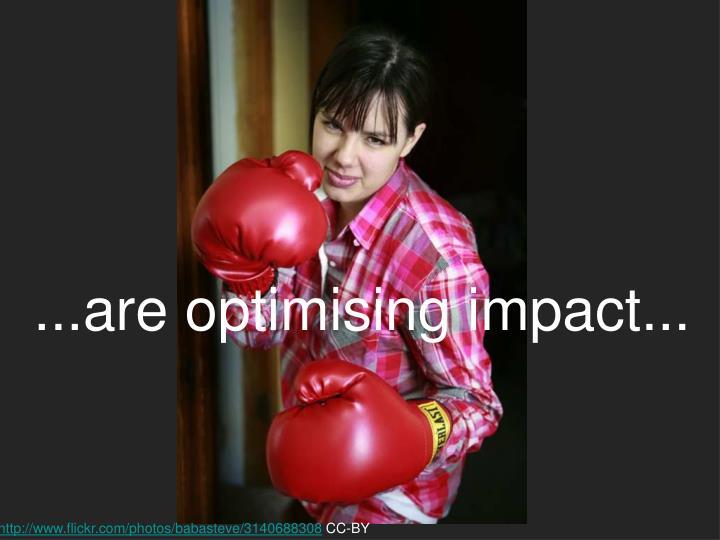 ...are optimising impact...